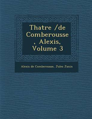 Th Atre /de Comberousse, Alexis, Volume 3 (Paperback)