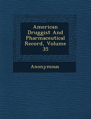 American Druggist and Pharmaceutical Record, Volume 35 (Paperback)