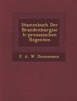 Stammbuch Der Brandenburgisch-Preussischen Regenten (Paperback)