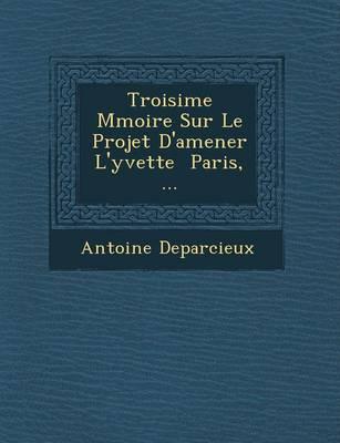 Troisi Me M Moire Sur Le Projet D'Amener L'Yvette Paris, ... (Paperback)