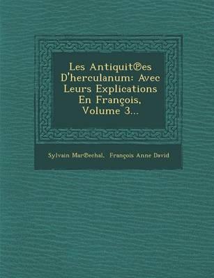 Les Antiquit Es D'Herculanum: Avec Leurs Explications En Francois, Volume 3... (Paperback)