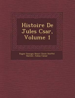 Histoire de Jules C Sar, Volume 1 (Paperback)
