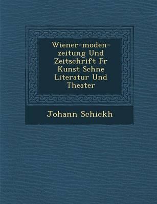 Wiener-Moden-Zeitung Und Zeitschrift Fur Kunst Sch Ne Literatur Und Theater (Paperback)