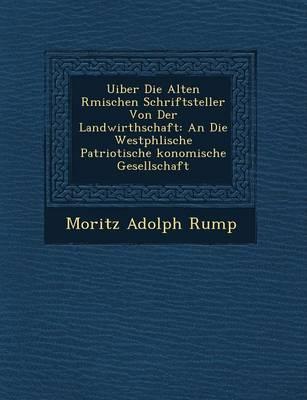Uiber Die Alten R Mischen Schriftsteller Von Der Landwirthschaft: An Die Westph Lische Patriotische Konomische Gesellschaft (Paperback)