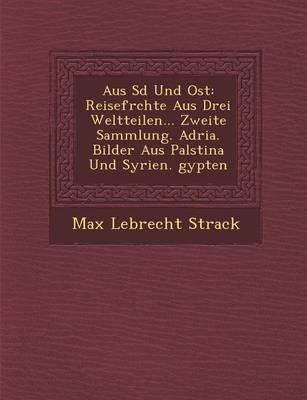 Aus S D Und Ost: Reisefr Chte Aus Drei Weltteilen... Zweite Sammlung. Adria. Bilder Aus Pal Stina Und Syrien. Gypten (Paperback)
