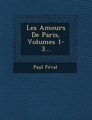 Les Amours de Paris, Volumes 1-3... (Paperback)