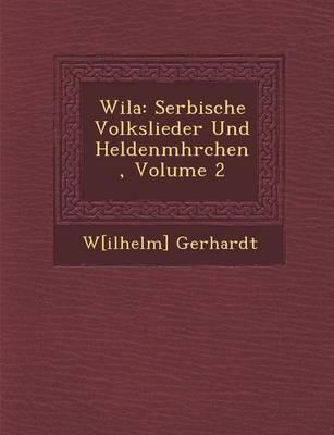 Wila: Serbische Volkslieder Und Heldenm Hrchen, Volume 2 (Paperback)