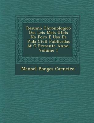 Resumo Chronologico Das Leis Mais Uteis No Foro E USO Da Vida Civil Publicadas at O Presente Anno, Volume 1 (Paperback)