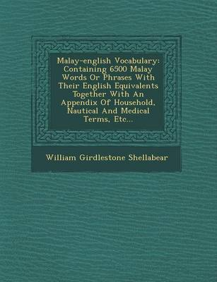 Malay-English Vocabulary: Containing 6500 Malay Words or Phrases with Their English Equivalents Together with an Appendix of Household, Nautical and Medical Terms, Etc... (Paperback)