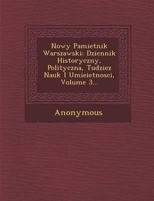 Nowy Pamietnik Warszawski: Dziennik Historyczny, Polityczna, Tudziez Nauk I Umieietnosci, Volume 3... (Paperback)