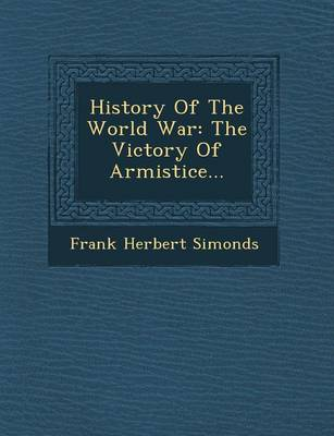 History of the World War: The Victory of Armistice... (Paperback)