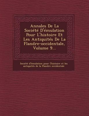 Annales de La Societe D'Emulation Pour L'Histoire Et Les Antiquites de La Flandre-Occidentale, Volume 9... (Paperback)