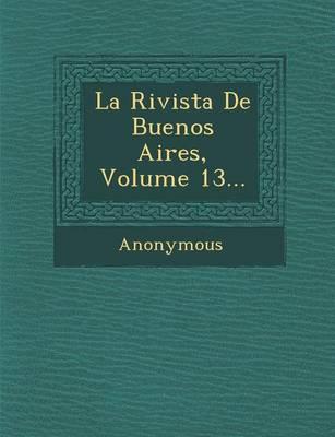 La Rivista de Buenos Aires, Volume 13... (Paperback)