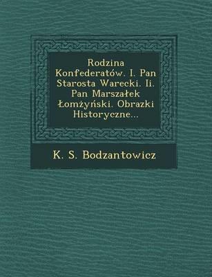 Rodzina Konfederatow. I. Pan Starosta Warecki. II. Pan Marsza Ek Om y Ski. Obrazki Historyczne... (Paperback)
