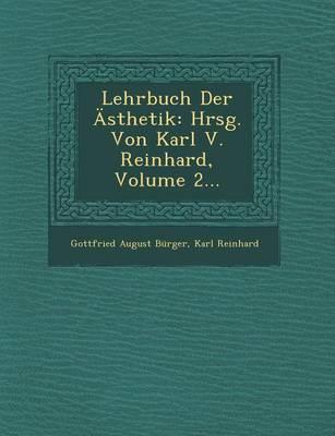 Lehrbuch Der Asthetik: Hrsg. Von Karl V. Reinhard, Volume 2... (Paperback)
