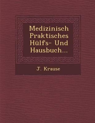 Medizinisch Praktisches Hulfs- Und Hausbuch... (Paperback)