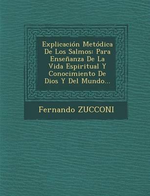 Explicacion Metodica de Los Salmos: Para Ensenanza de La Vida Espiritual y Conocimiento de Dios y del Mundo... (Paperback)