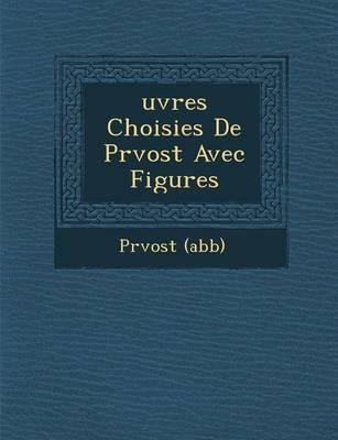 Uvres Choisies de PR Vost Avec Figures (Paperback)