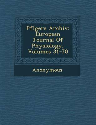 Pfl Gers Archiv: European Journal of Physiology, Volumes 31-70 (Paperback)