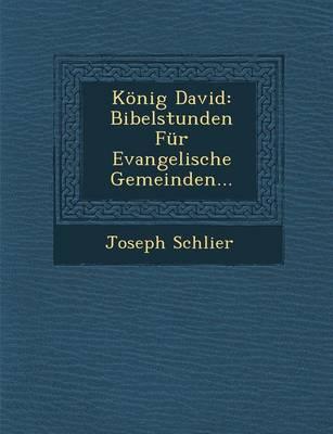 Konig David: Bibelstunden Fur Evangelische Gemeinden... (Paperback)