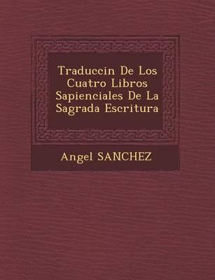 Traducci N de Los Cuatro Libros Sapienciales de La Sagrada Escritura (Paperback)