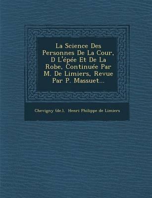 La Science Des Personnes de La Cour, D L'Epee Et de La Robe, Continuee Par M. de Limiers, Revue Par P. Massuet... (Paperback)