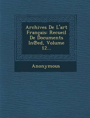 Archives de L'Art Francais: Recueil de Documents in Ed, Volume 12... (Paperback)