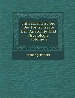 Jahresbericht Ber Die Fortschritte Der Anatomie Und Physiologie, Volume 2 (Paperback)