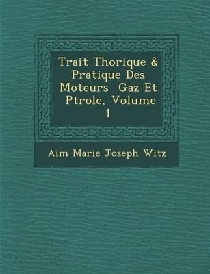 Trait Th Orique & Pratique Des Moteurs Gaz Et P Trole, Volume 1 (Paperback)