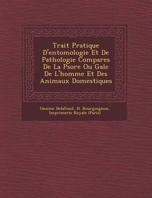 Trait Pratique D'Entomologie Et de Pathologie Compar Es de La Psore Ou Gale de L'Homme Et Des Animaux Domestiques (Paperback)
