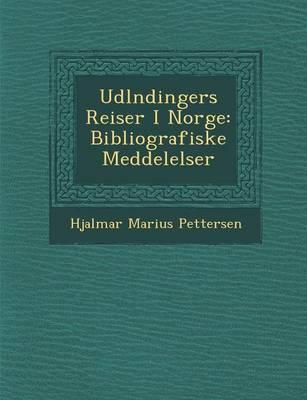 Udl Ndingers Reiser I Norge: Bibliografiske Meddelelser (Paperback)