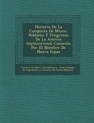 Historia de La Conquista de M Xico, Poblaci N y Progresos de La Am Rica Septentrional Conocida Por El Nombre de Nueva Espa a (Paperback)