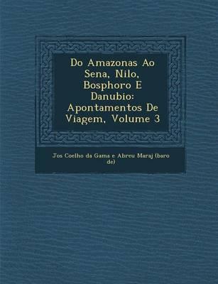 Do Amazonas Ao Sena, Nilo, Bosphoro E Danubio: Apontamentos de Viagem, Volume 3 (Paperback)