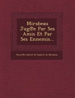 Mirabeau Jug E Par Ses Amis Et Par Ses Ennemis... (Paperback)