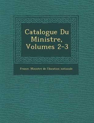 Catalogue Du Minist Re, Volumes 2-3 (Paperback)