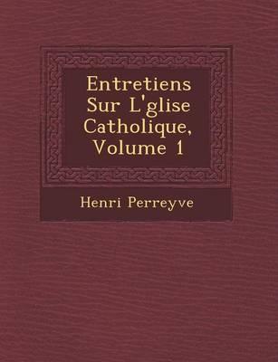 Entretiens Sur L' Glise Catholique, Volume 1 (Paperback)