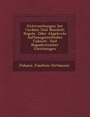Untersuchungen �ber Cardans Und Bombelli Regeln, Oder Abgek�rzte Aufl�sungsmethoden Cubisch- Und Biquadratischer Gleichungen (Paperback)