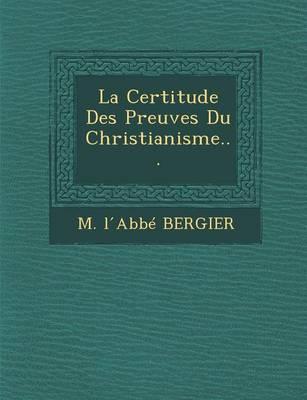 La Certitude Des Preuves Du Christianisme... (Paperback)