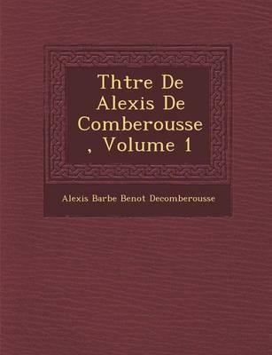 Th Tre de Alexis de Comberousse, Volume 1 (Paperback)
