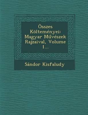 Osszes Koltemenyei: Magyar M Veszek Rajzaival, Volume 1... (Paperback)