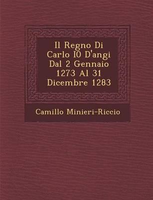 Il Regno Di Carlo I0 D'Angi Dal 2 Gennaio 1273 Al 31 Dicembre 1283 (Paperback)