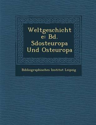 Weltgeschichte: Bd. S Dosteuropa Und Osteuropa (Paperback)
