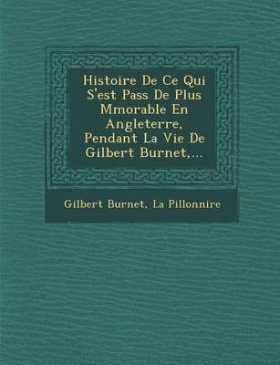 Histoire de Ce Qui S'Est Pass de Plus M Morable En Angleterre, Pendant La Vie de Gilbert Burnet, ... (Paperback)