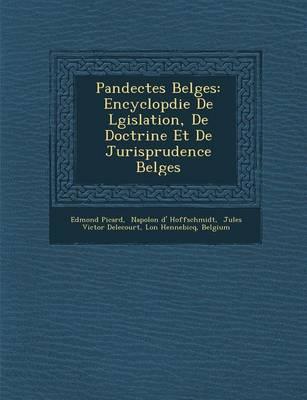 Pandectes Belges: Encyclop Die de L Gislation, de Doctrine Et de Jurisprudence Belges (Paperback)