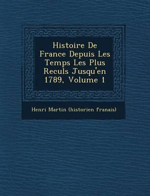 Histoire de France Depuis Les Temps Les Plus Recul S Jusqu'en 1789, Volume 1 (Paperback)