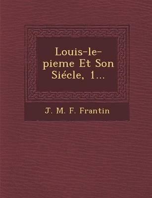 Louis-Le-Pieme Et Son Siecle, 1... (Paperback)