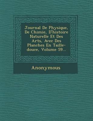 Journal de Physique, de Chimie, D'Histoire Naturelle Et Des Arts, Avec Des Planches En Taille-Douce, Volume 59... (Paperback)
