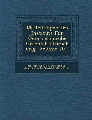 Mitteilungen Des Instituts Fur Osterreichische Geschichtsforschung, Volume 20... (Paperback)