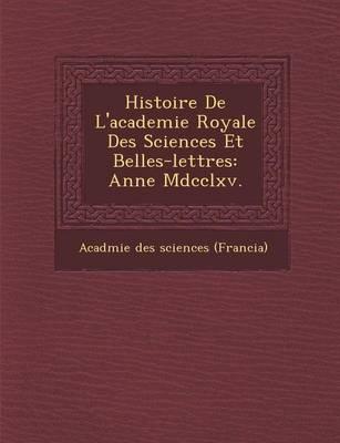 Histoire de L'Academie Royale Des Sciences Et Belles-Lettres: Ann E MDCCLXV. (Paperback)