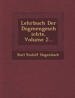 Lehrbuch Der Dogmengeschichte, Volume 2... (Paperback)
